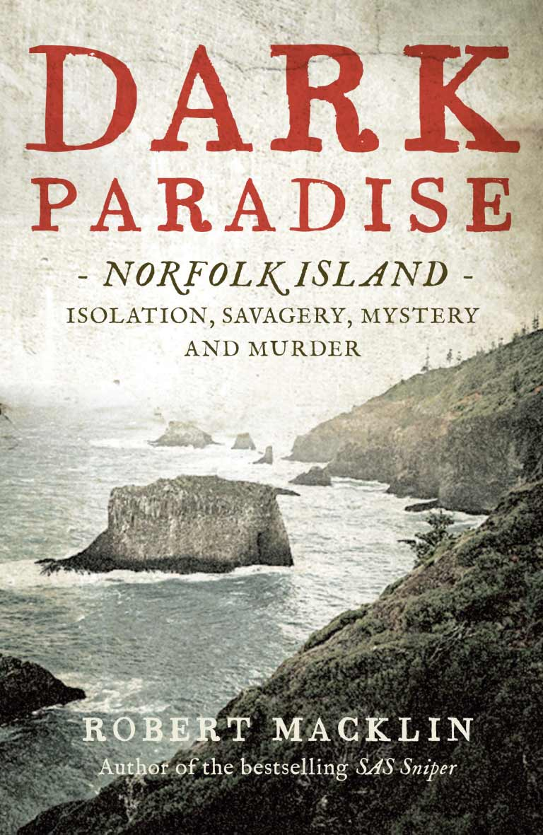 Dark Paradise: Norfolk Island — Isolation, Savagery, Mystery and Murder