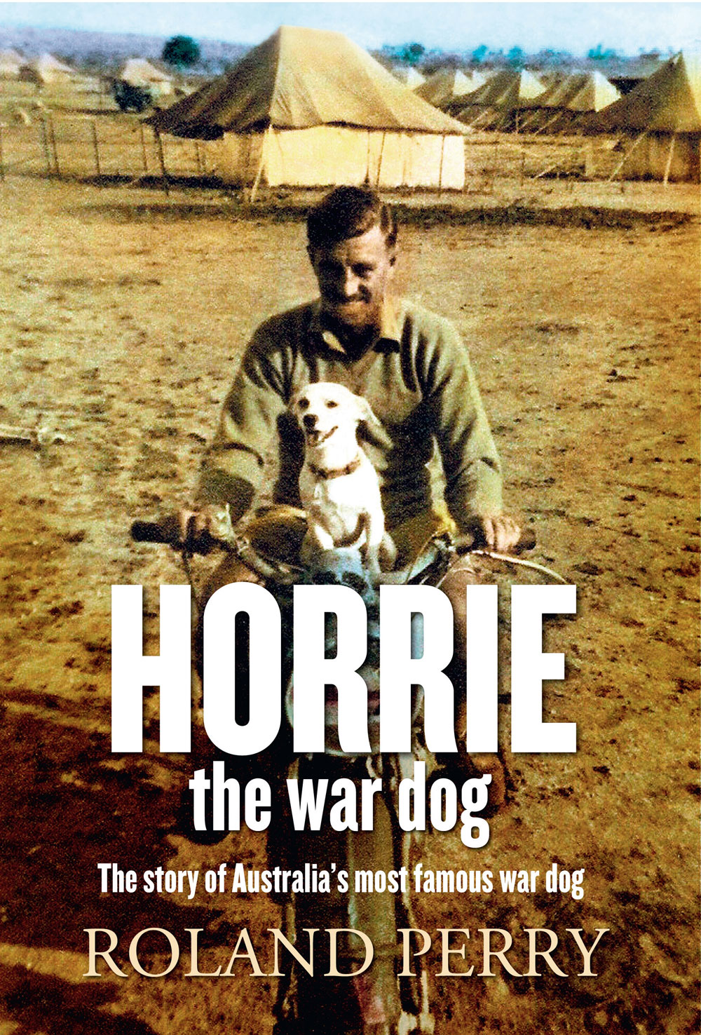 Horrie the War Dog: The story  of Australia's Most Famous War Dog by Roland Perry (Allen & Unwin, $27.99) is out now. Click on the image to read more.