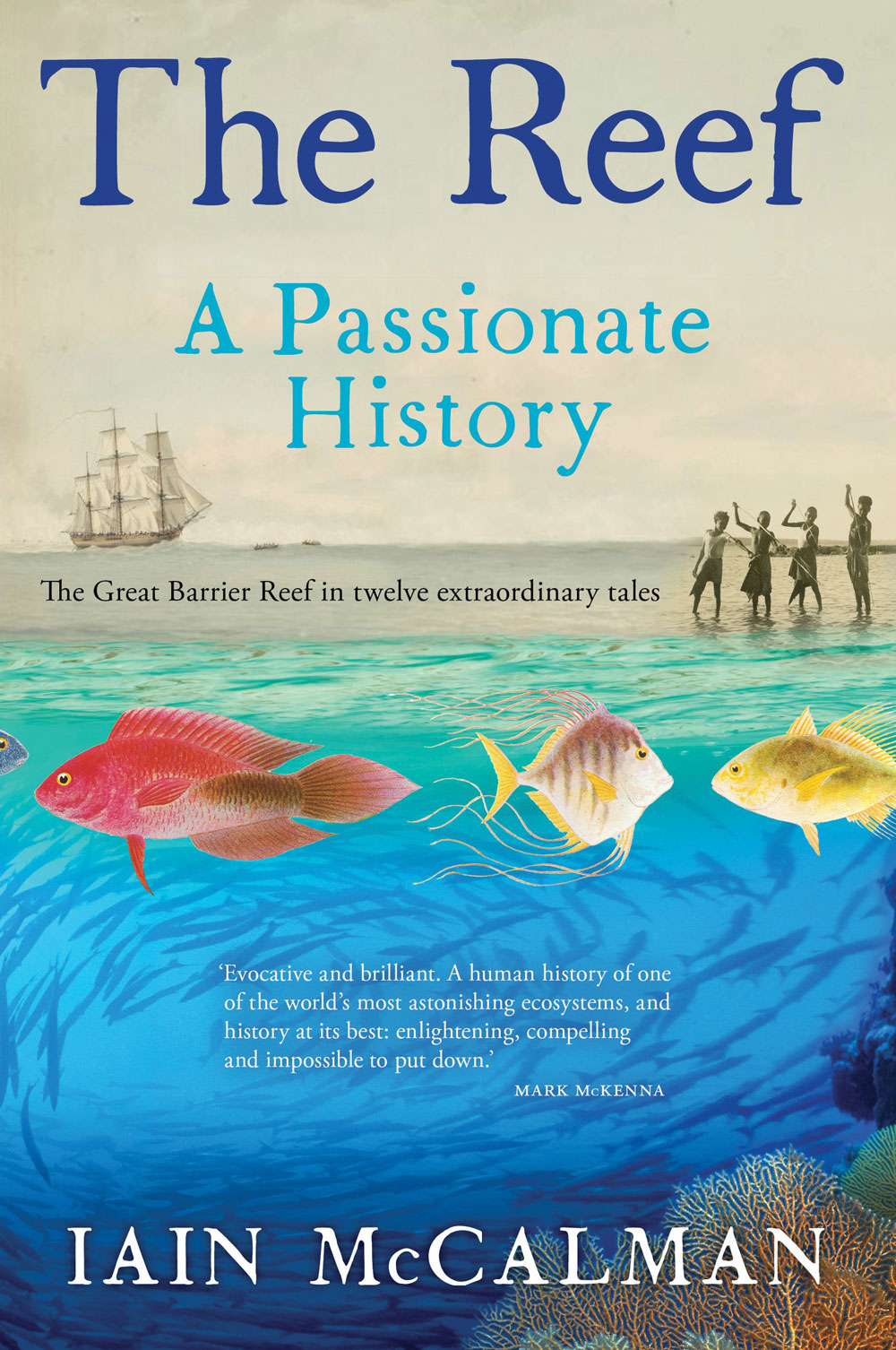 The Reef: A Passionate History by Iain McCalman