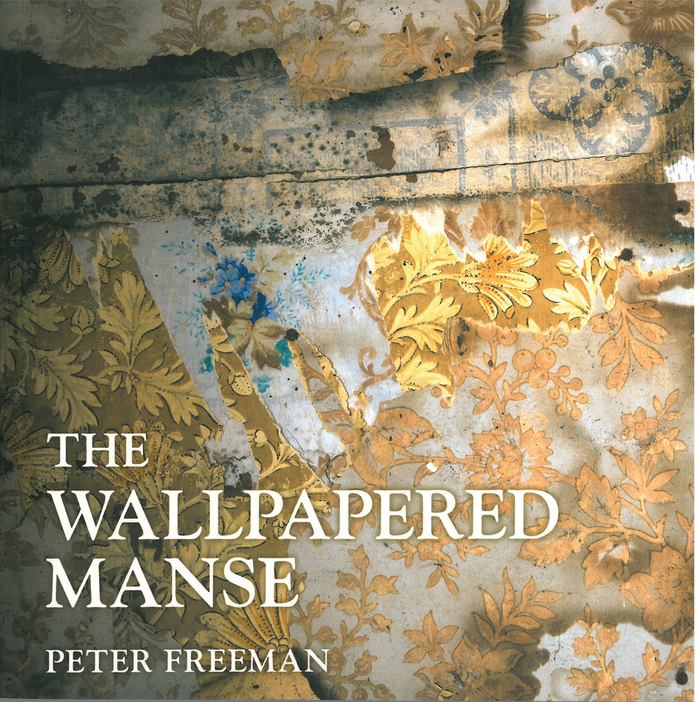 The Wallpapered Manse - The Rescue of an Endangered House by Peter Freeman