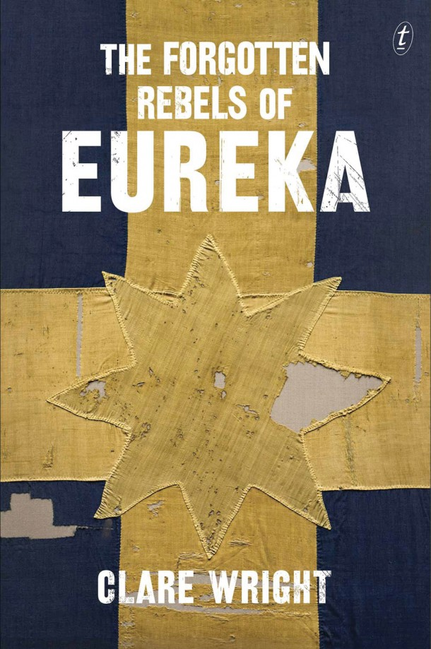 Cover of Clare Wright's book The Forgotten Rebels of Eureka